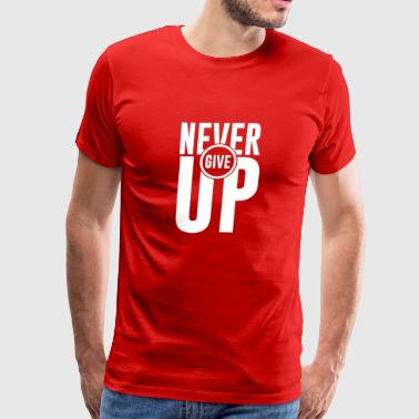I NEVER GIVE UP - Men's Premium T-Shirt