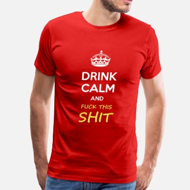 Fuck Britain Drink calm and fuck this shit - internet meme - Men's Premium T-Shirt