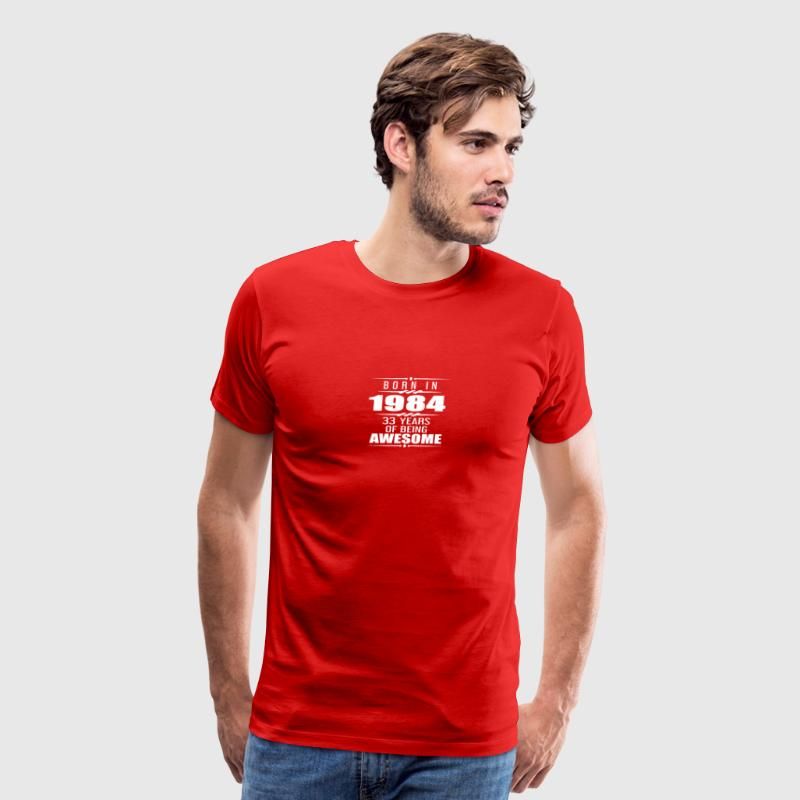 Born in 1984 33 Years of Being Awesome - Men's Premium T-Shirt