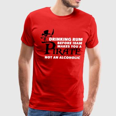 Drinking rum before 10am like a pirate - Men's Premium T-Shirt