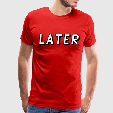 Later Filled - Men's Premium T-Shirt