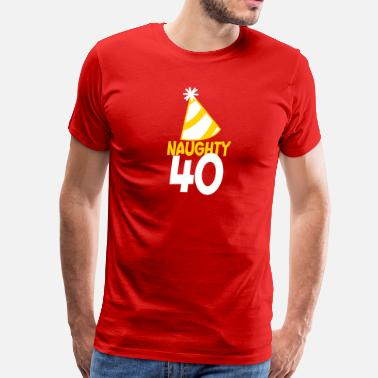 40 Birthday Tops naughty 40 forty with birthday cute top hat  - Men's Premium T-Shirt