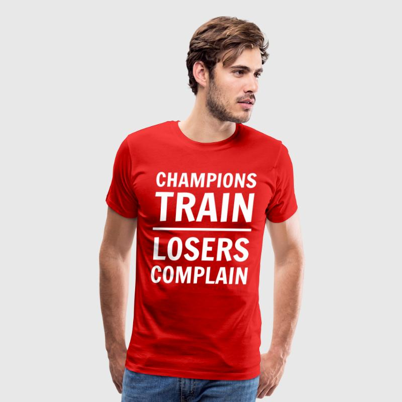 Champions Train. Losers Complain - Men's Premium T-Shirt