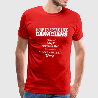 How to Speak Like Candians - Men's Premium T-Shirt