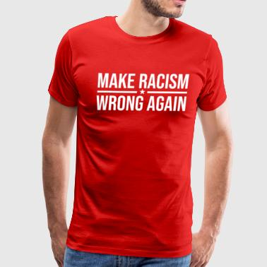 Make Racism Wrong Again Shirt Anti Hate 86 45 Tee - Men's Premium T-Shirt