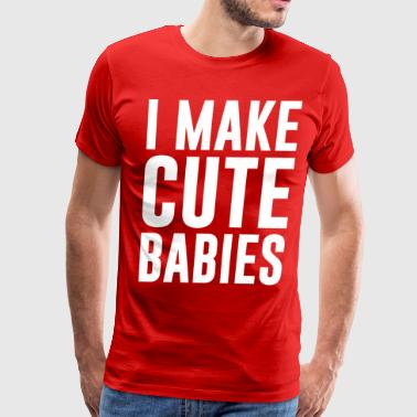 Adorable I MAKE CUTE BABIES - Men's Premium T-Shirt