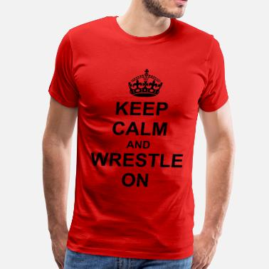 Wrestling Keep Calm And Keep Calm And wrestle On - Men's Premium T-Shirt