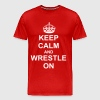Keep Calm And wrestle On - Men's Premium T-Shirt