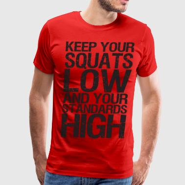 Keep Your Squats Low and Your Standards High - Men's Premium T-Shirt