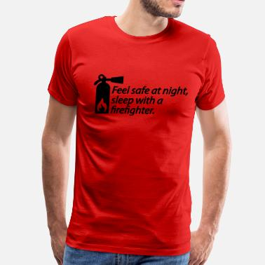 Feel Safe At Night Sleep With A Firefighter Feel safe at night, sleep with a fire fighter - Men's Premium T-Shirt