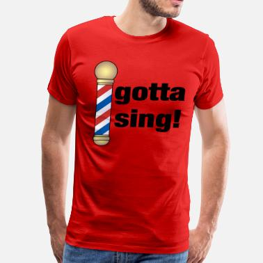 Barbershop Quartet Barbershop Gotta Sing Music - Men's Premium T-Shirt