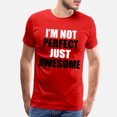 Im Not Perfect Just Awesome I'm Not Perfect Just Awesome - Men's Premium T-Shirt