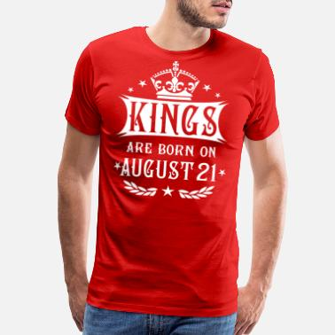 21 August Kings are born on August 21 - Men's Premium T-Shirt