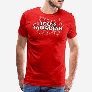 Proud To Be Canadian 100% Canadian - Men's Premium T-Shirt