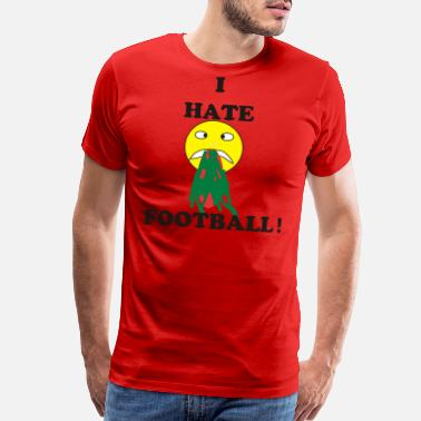 I Hate Soccer I HATE FOOTBALL - Men's Premium T-Shirt