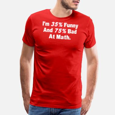 Im Not 35 Im 35 Funny And 75 Bad At Math - Men's Premium T-Shirt