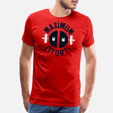 Maximum MAXIMUM EFFORT - Men's Premium T-Shirt