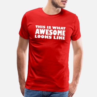 51d6ba67 Walmart Funny This is what awesome looks like - Men's Premium T-Shirt