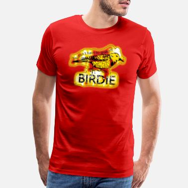 Birdie Humor Yellow sweet cutie adorable birdie wild birdie - Men's Premium T-Shirt