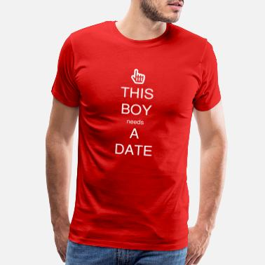 Single Valentines Day THIS BOY needs A DATE - Men's Premium T-Shirt