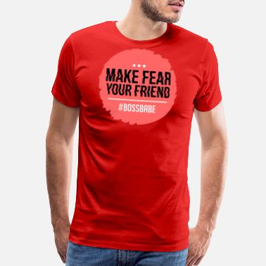 Bossbabe make fear your friend - bossbabe - Men's Premium T-Shirt