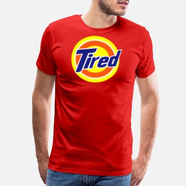 Tired Tired - Men's Premium T-Shirt