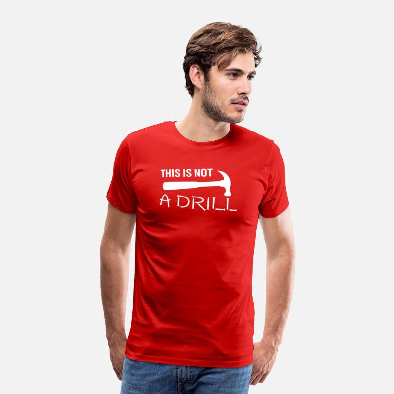 Repair T-Shirts - This is Not a Drill Hammer Funny Pun Joke Quote - Men's Premium T-Shirt red