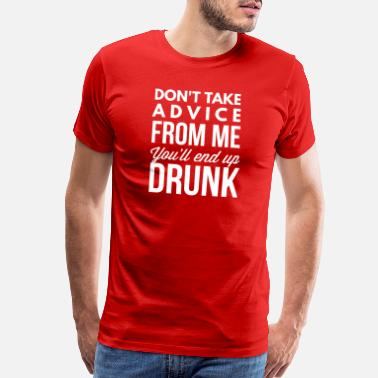 Drinking Contest You'll end up drunk - Men's Premium T-Shirt