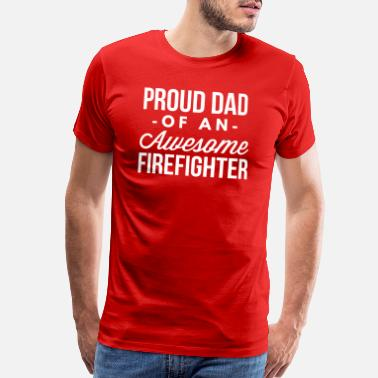 Proud Firefighter Proud Dad of an awesome Firefighter - Men's Premium T-Shirt