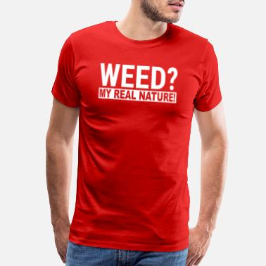 Weed My Real Nature Funny 420 Grower Birthday Gift - Men's Premium T-Shirt
