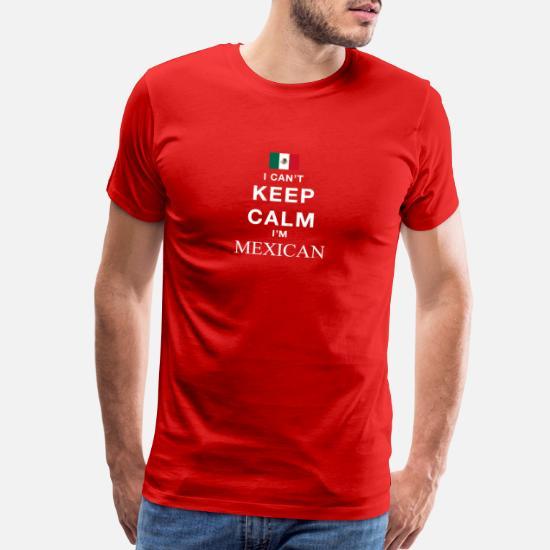 1b40face6 I Cant keep calm Im MEXICAN Men's Premium T-Shirt   Spreadshirt