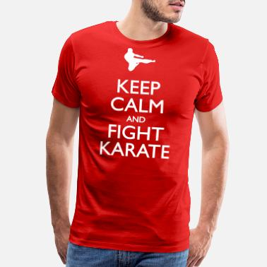 Keep Calm And Fight On Keep Calm and Fight Karate - Men's Premium T-Shirt