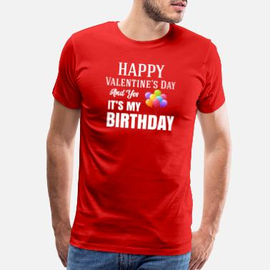 Yes We Cannabis Happy Valentine's Day And Yes It s My Birthday - Men's Premium T-Shirt