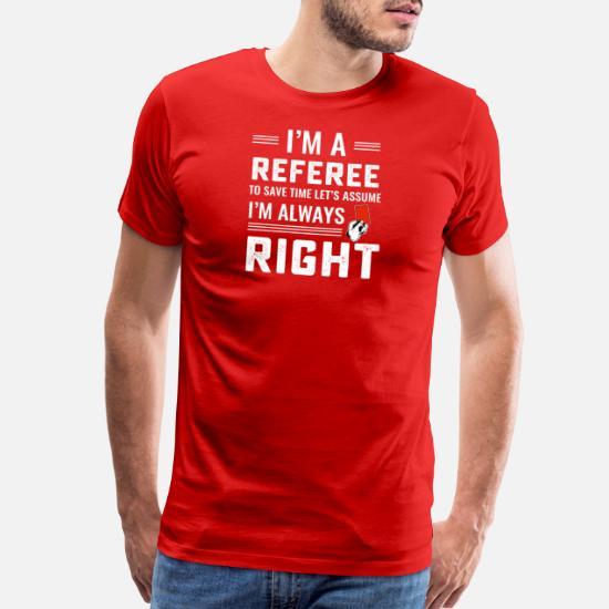 a3cba010 Funny soccer referee never wrong T Shirt Men's Premium T-Shirt ...