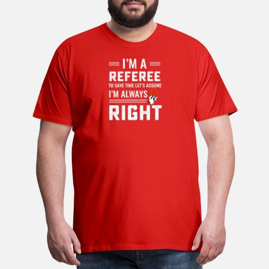 56b9019f Referee T-Shirts - Funny soccer referee never wrong T Shirt - Men's Premium  T