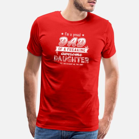 76662781 Freaking Awesome Daughter Shirt T-Shirts - I'm A Proud Dad Of A. Customize