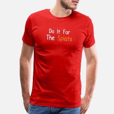 Do Work Son Do it for the Splats Fitness Inspiration Quote - Men's Premium T-Shirt