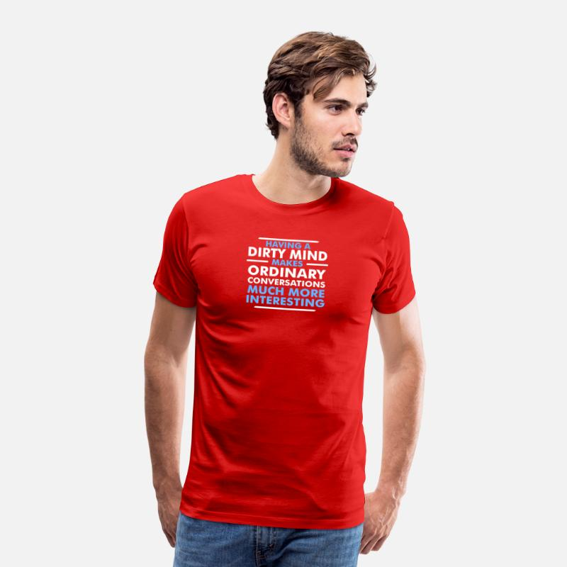 Dirty Mind T-Shirts - Having A Dirty Mind Makes Ordinary Conversations - Men's Premium T-Shirt red