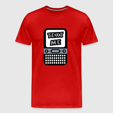 Text Me With Cell Phone - Men's Premium T-Shirt