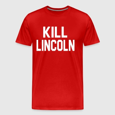 Fast Times At Ridgemont High Quote - Kill Lincoln - Men's Premium T-Shirt