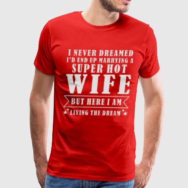 Super Hot Wife - Men's Premium T-Shirt