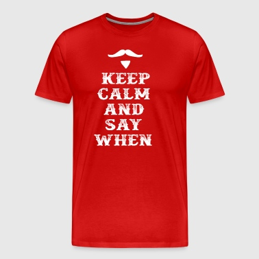 Keep Calm And Say When - Tombstone - Men's Premium T-Shirt