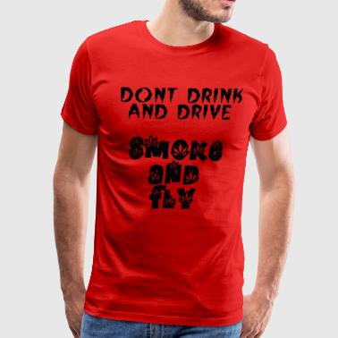 dont drink and drive smoke and fly - Men's Premium T-Shirt