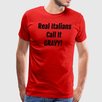 Real Italians Call It Gravy - Funny Italian Saying - Men's Premium T-Shirt