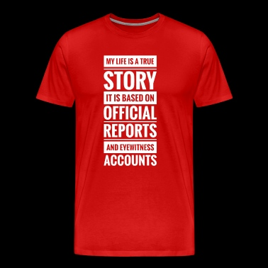 my life is a true story - Men's Premium T-Shirt