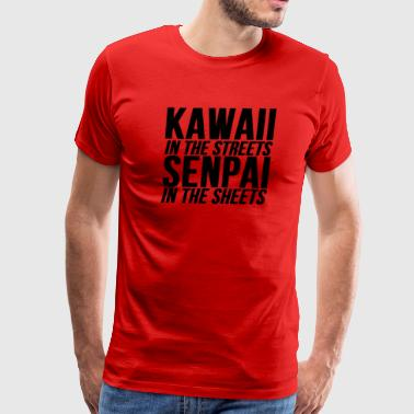 Kawaii In The Streets Senpai In The Sheets - Men's Premium T-Shirt