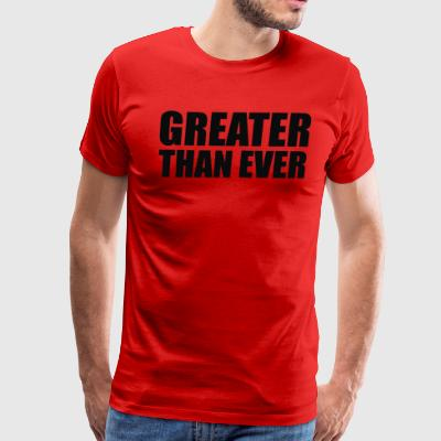 Greater Than Ever - Men's Premium T-Shirt