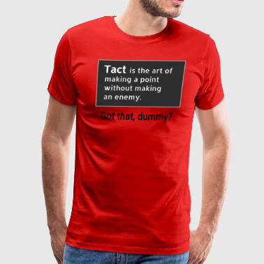 Tact - art of making point without making enemy - Men's Premium T-Shirt