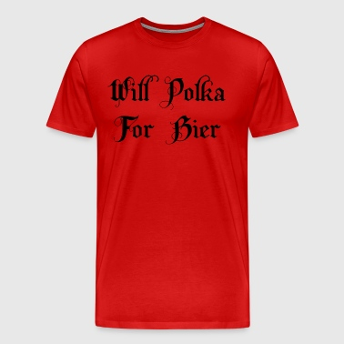 Will Polka For Bier - Men's Premium T-Shirt