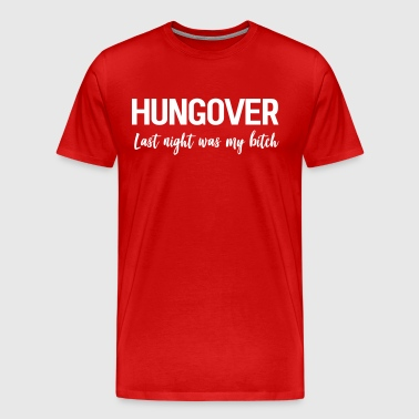Hungover. Last night was my bitch - Men's Premium T-Shirt